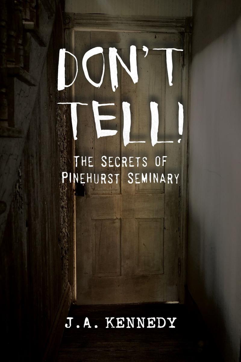 COVER: Don't Tell: The Secrets of Pinehurst Seminary