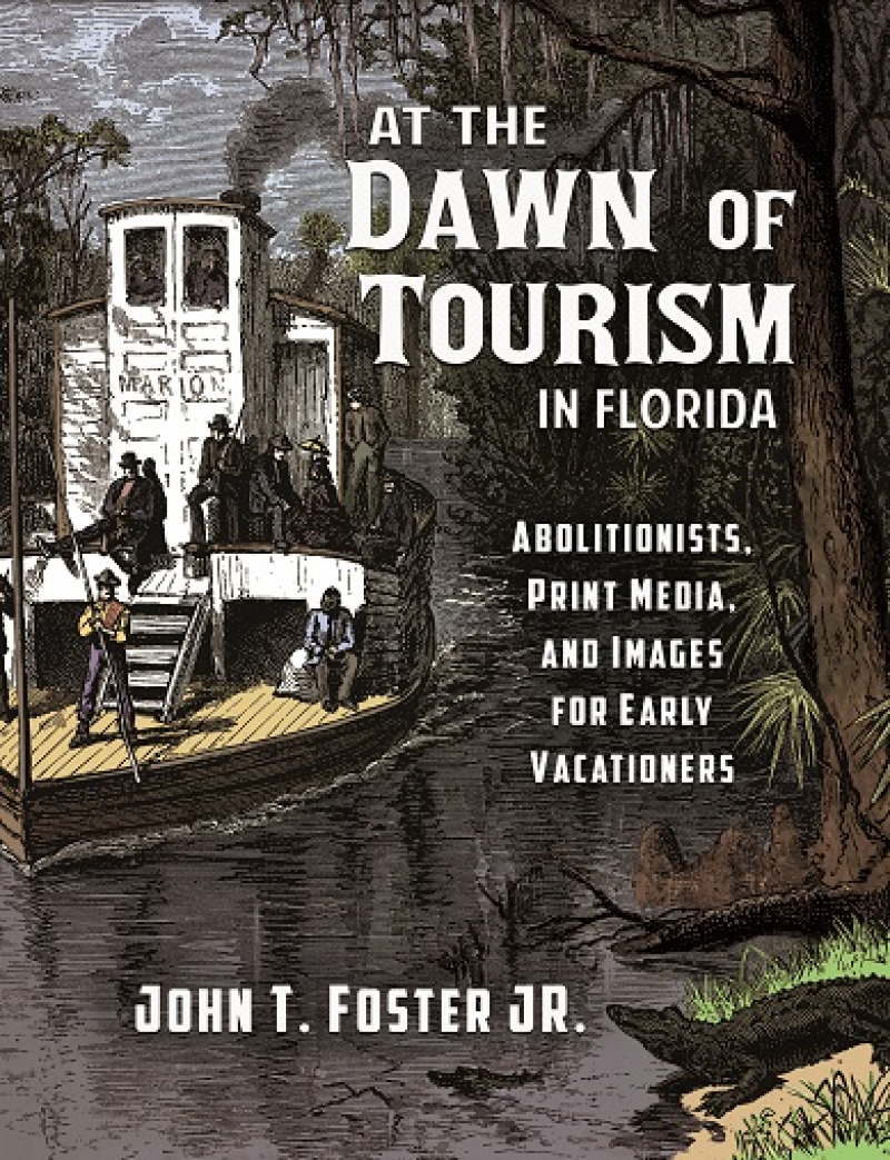 COVER: At The Dawn of Tourism in Florida: Abolitionists, Print Media, and Images of Early Vacationers