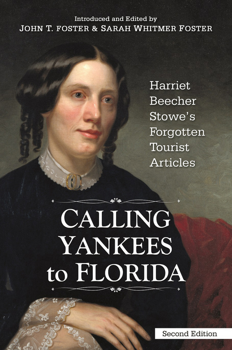 COVER: Calling Yankees to Florida: Harriet Beecher Stowe's Forgotten Tourist Articles - Second Edition
