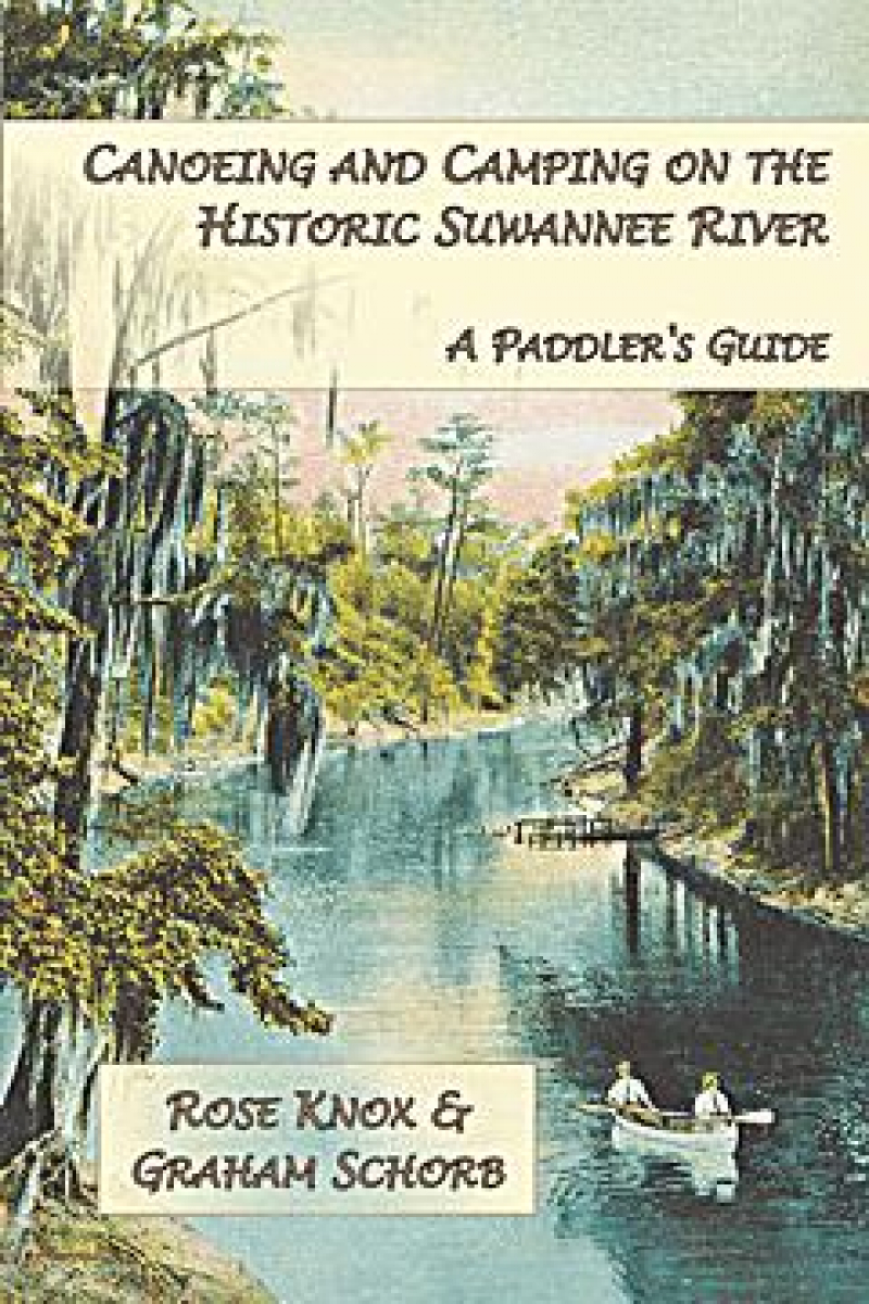 COVER: Canoeing and Camping on the Historic Suwannee River: A Paddler's Guide
